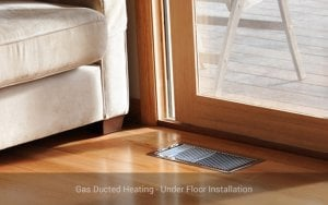Gas Ducted Heating - Under Floor Installation